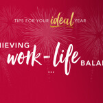 4 Tips to Master Your Work/Life Balance