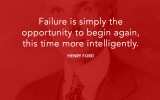 Failure is simply the opportunity to begin again, this time more intelligently.